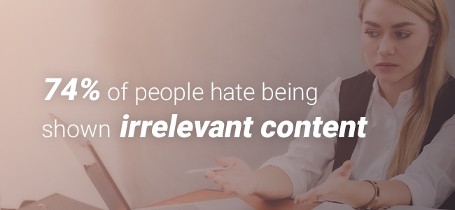 74% of people hate being shown irrelevant content