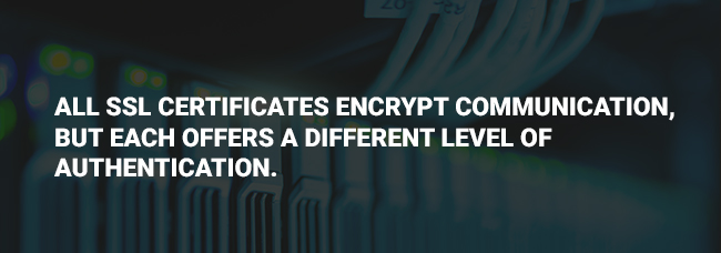 All SSL certificates encrypt communication, but each offers a different level of authentication.